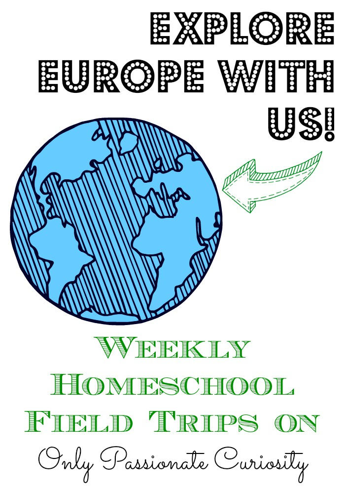 Weekly Homeschool Field Trips- explore europe along with us!