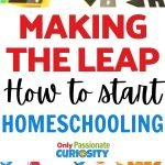 Making the decision to switch gears and begin homeschooling partway through the school year takes courage and faith. Here are ten suggestions to help you start homeschooling.