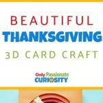 This beautiful 3D Thanksgiving Card is perfect for teens and adults! Use the end-result to decorate your own home or gift to someone you are thankful for!